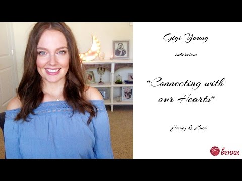 """Gigi Young interview with Bennu - """"Connecting with our Hearts"""""""